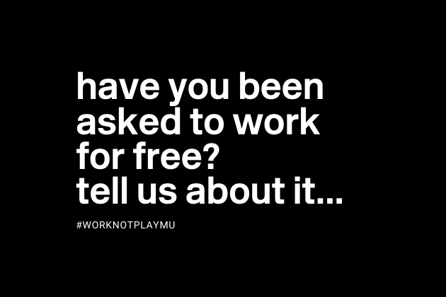 have you been asked to work for free? tell us about it #worknotplaymu
