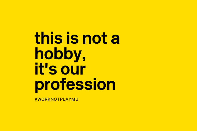 this is not a hobby, it's our profession #worknotplaymu